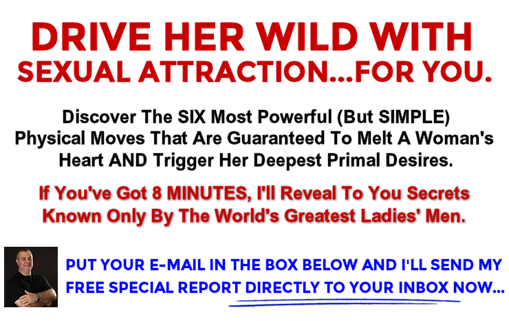 Drive Her Wild With Sexual Attraction...For You...