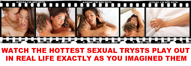 Watch The Hottest Sexual Trysts Play Out In Real Life Exactly As You Imagine Them